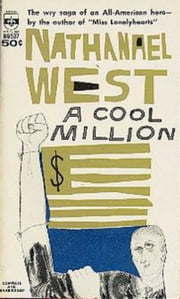 A Cool Million - or, The Dismantling of Lemuel Pitkin ebook by Nathanael West