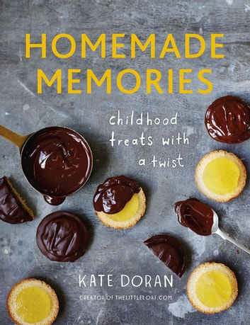Homemade Memories - Childhood Treats With A Twist ebook by Kate Doran