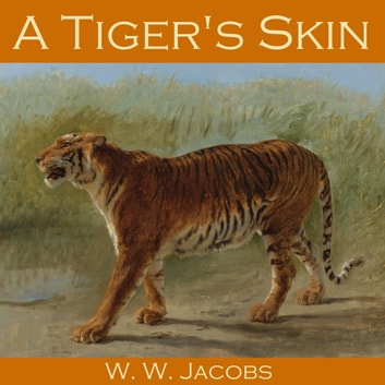 Tiger's Skin, A audiobook by W. W. Jacobs