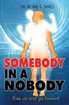 Somebody In A Nobody ebook by Dr. Ikome S. Sako