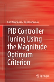 PID Controller Tuning Using the Magnitude Optimum Criterion ebook by Konstantinos Papadopoulos