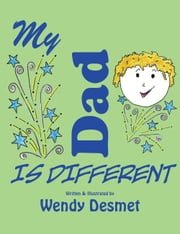 My Dad is Different ebook by Wendy Desmet