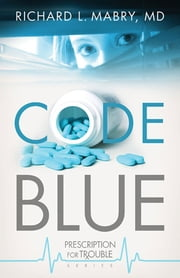 Code Blue - Prescription for Trouble Series #1 ebook by Richard L. Mabry