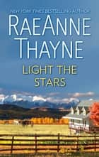 Light the Stars - A Romance Novel ebook by RaeAnne Thayne