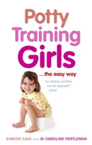 Potty Training Girls ebook by Simone Cave,Dr Caroline Fertleman