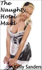 The Naughty Hotel Maid ebook by