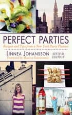 Perfect Parties - Recipes and Tips from a New York Party Planner ebook by