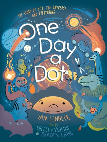 One Day a Dot - The Story of You, The Universe, and Everything eBook by Ian Lendler
