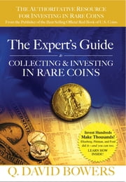 The Expert's Guide to Collecting & Investing in Rare Coins - Secrets of Success ebook by Q. David Bowers,Kenneth E. Bressett