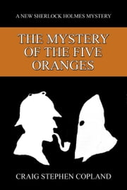 The Mystery of the Five Oranges: A New Sherlock Holmes Mystery ebook by Craig Stephen Copland