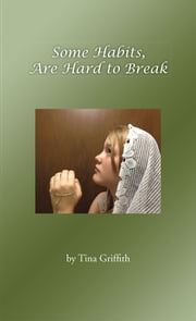 Some Habits, Are Hard to Break ebook by Tina Griffith
