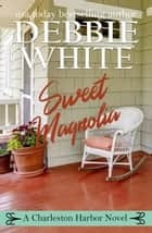 Sweet Magnolia - A Charleston Harbor Novel, #2 ebook by Debbie White
