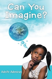 Can You Imagine? ebook by ADEIFE ADENIRAN