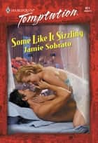 Some Like It Sizzling (Mills & Boon Temptation) ebook by Jamie Sobrato