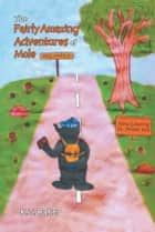 The Fairly Amazing Adventures of Mole - Children's Story ebook by K.T. Baker
