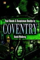 Foul Deeds and Suspicious Deaths in Coventry ebook by David McGrory