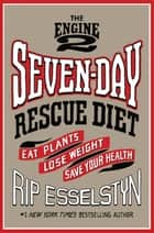 The Engine 2 Seven-Day Rescue Diet ebook by Rip Esselstyn