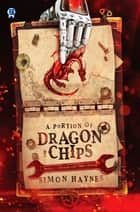 A Portion of Dragon and Chips ebook by Simon Haynes