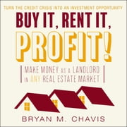Buy It, Rent It, Profit! - Make Money as a Landlord in ANY Real Estate Market audiobook by Bryan M. Chavis
