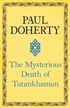 The Mysterious Death of Tutankhamun ebook by Paul Doherty