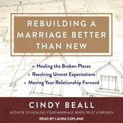 Rebuilding a Marriage Better Than New - *Healing the Broken Places *Resolving Unmet Expectations *Moving Your Relationship Forward audiobook by Cindy Beall