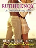 Roman Holiday: The Complete Adventure (2-Book Bundle: The Adventure Begins and The Adventure Continues) ebook by Ruthie Knox