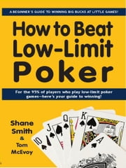 How to Beat Low-Limit Poker ebook by Shane Smith, Tom McEvoy