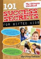 101 Success Secrets for Gifted Kids - The Ultimate Handbook ebook by Christine Fonseca