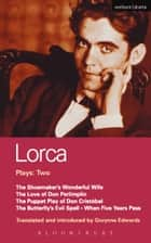 Lorca Plays: 2 - Shoemaker's Wife;Don Perlimplin;Puppet Play of Don Christobel;Butterfly's Evil Spell;When 5 Years ebook by Federico Garcia Lorca, Gwynne Edwards, Gwynne Edwards