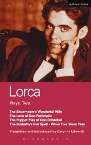 Lorca Plays: 2 - Shoemaker's Wife;Don Perlimplin;Puppet Play of Don Christobel;Butterfly's Evil Spell;When 5 Years ebook by Federico Garcia Lorca,Gwynne Edwards,Gwynne Edwards
