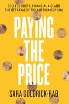 Paying the Price - College Costs, Financial Aid, and the Betrayal of the American Dream ebook by Sara Goldrick-Rab
