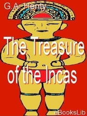 The Treasure of the Incas ebook by Henty, G.A.