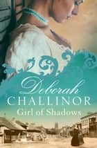 Girl of Shadows ebook by Deborah Challinor