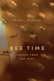 Bee Time - Lessons from the Hive ebook by Mark L. Winston