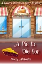 A Pie to Die For: A Bakery Detectives Cozy Mystery ebook by Stacey Alabaster