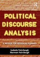 Political Discourse Analysis - A Method for Advanced Students ebook by Isabela Fairclough, Norman Fairclough