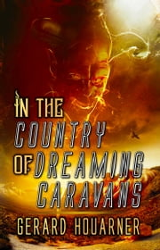 In the Country of Dreaming Caravans ebook by Gerard Houarner