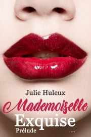 Mademoiselle Exquise eBook by Julie Huleux