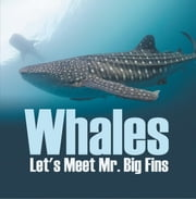 Whales - Let's Meet Mr. Big Fins - Whales Kids Book ebook by Baby Professor