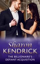 The Billionaire's Defiant Acquisition (Mills & Boon Modern) (Wedlocked!, Book 75) ekitaplar by Sharon Kendrick