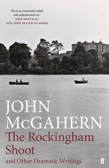 The Rockingham Shoot and Other Dramatic Writings ebook by John McGahern