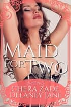 Maid for Two - Sexual Awakening, #1 ebook by Chera Zade, Delaney Jane