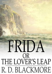 Frida or the Lover's Leap ebook by R.D. Blackmore