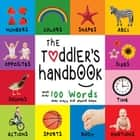 The Toddler's Handbook: Numbers, Colors, Shapes, Sizes, ABC Animals, Opposites, and Sounds, with over 100 Words that every Kid should Know eBook by Dayna Martin, A.R. Roumanis