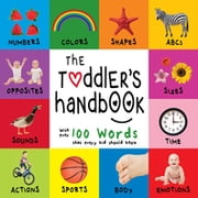 The Toddler's Handbook: Numbers, Colors, Shapes, Sizes, ABC Animals, Opposites, and Sounds, with over 100 Words that every Kid should Know ebook by Dayna Martin,A.R. Roumanis