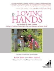 In Loving Hands - How the Rights for Young Children Living in Children'S Homes ebook by Elsa Chahin, Anna Tardos