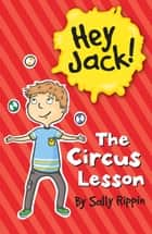Hey Jack: The Circus Lesson ebook by Sally Rippin