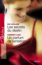 Les secrets du destin - Un parfum de tentation (Harlequin Passions) - T4 - Saga des Dante ebook by Day Leclaire, Kimberly Lang