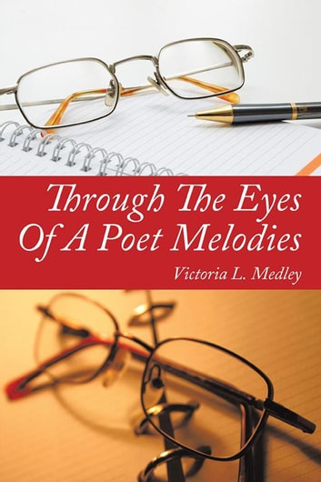 Through the Eyes of a Poet Melodies ebook by Victoria L. Medley