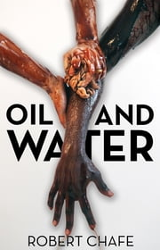 Oil and Water ebook by Robert Chafe,Chris Brookes